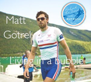 Matt Gotrel: Living in a bubble